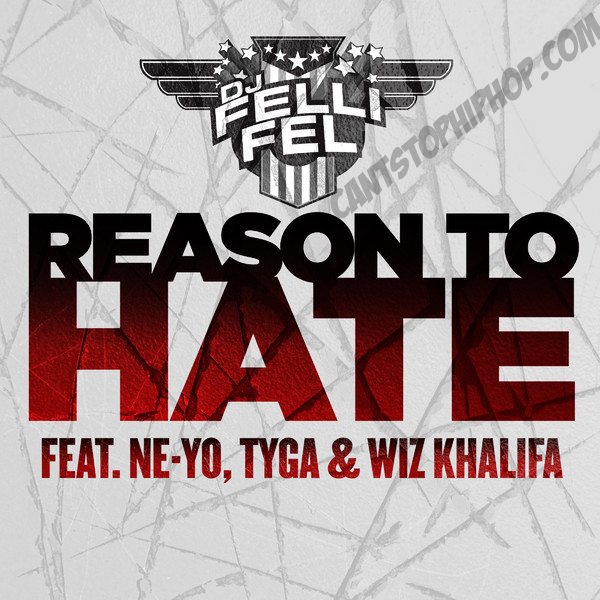 reason 2 hate DJ Felli Fel   Reason To Hate (Feat. Ne Yo, Tyga & Wiz Khalifa)
